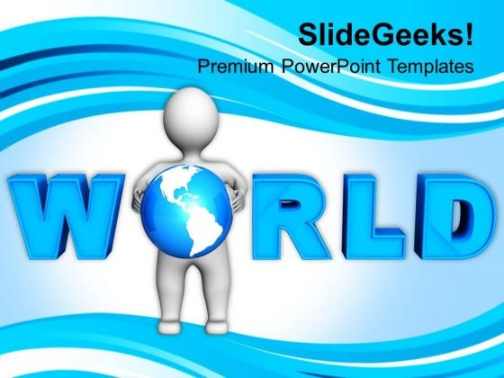 3d Man Holding Globe With World Text PowerPoint Templates Ppt Backgrounds For Slides 0713