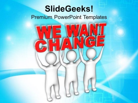 3d Men With Words We Want Change PowerPoint Templates Ppt Backgrounds For Slides 0213