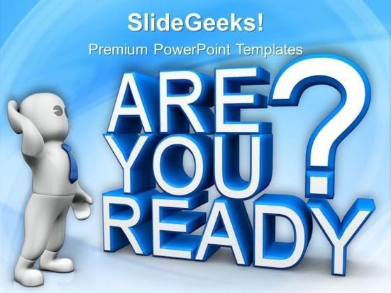 Are You Ready Concept Business PowerPoint Templates And PowerPoint Themes 0712