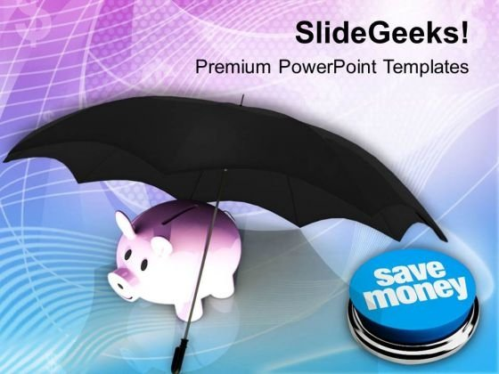 Piggy Bank Under Umbrella Save Money PowerPoint Templates Ppt Backgrounds For Slides 0313