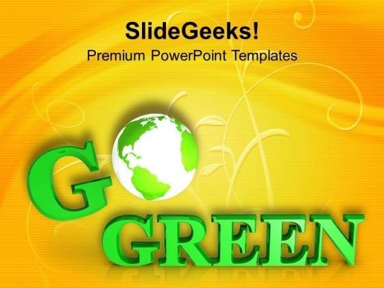 Save The Earth With Go Green Slogan PowerPoint Templates Ppt Backgrounds For Slides 0513