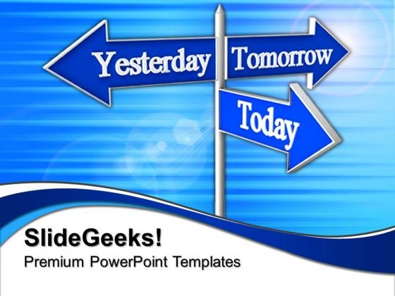 Today Tomorrow Future Signpost Metaphor PowerPoint Templates And PowerPoint Themes 0612