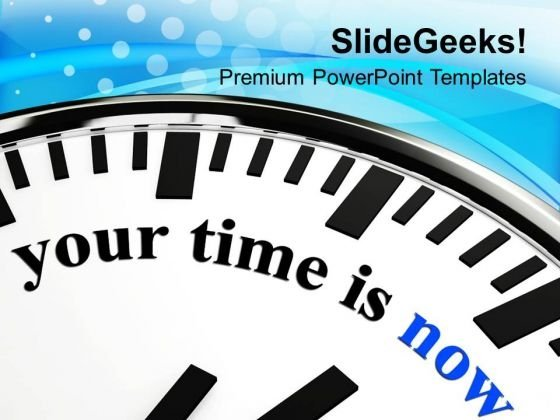 Your Time Is Now Communication PowerPoint Templates Ppt Backgrounds For Slides 0113