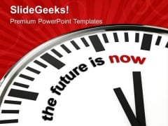 Clock With Words The Future Is Now PowerPoint Templates Ppt Backgrounds For Slides 0313