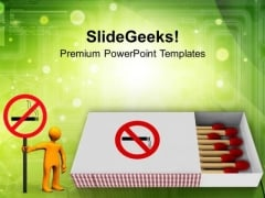 Do Not Lit Matchsticks And Smoke PowerPoint Templates Ppt Backgrounds For Slides 0613