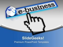 E Business Gives Global Business PowerPoint Templates Ppt Backgrounds For Slides 0713