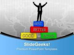 Good Better Best Growth Improvement PowerPoint Templates Ppt Backgrounds For Slides 0113