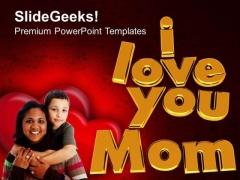 I Love You Mom Family Love PowerPoint Templates Ppt Backgrounds For Slides 0313