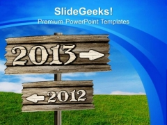 Leave The 2012 And Move Towards 2013 PowerPoint Templates Ppt Backgrounds For Slides 0713