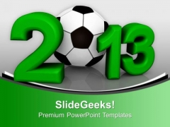 New Year 2013 Symbol Football Cup PowerPoint Templates Ppt Backgrounds For Slides 0113
