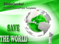 Save The World Globe PowerPoint Templates And PowerPoint Backgrounds 0311
