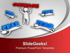 Show Courage And Leave Fear PowerPoint Templates Ppt Backgrounds For Slides 0513
