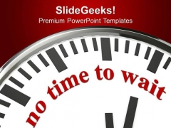 There Is No Time To Wait For Any Opportunity PowerPoint Templates Ppt Backgrounds For Slides 0713