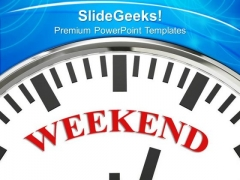 Weekend On Face Of Clock Holiday PowerPoint Templates Ppt Backgrounds For Slides 0213