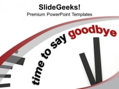 White Clock With Time To Say Goodbye PowerPoint Templates Ppt Backgrounds For Slides 0213