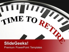 White Clock With Words Time To Retire PowerPoint Templates Ppt Backgrounds For Slides 0413
